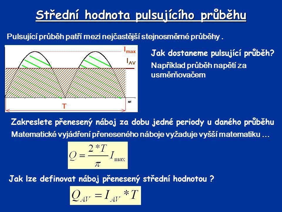 Střední hodnota pulsujícího průběhu Pulsující průběh patří mezi nejčastější stejnosměrné průběhy. Jak dostaneme pulsující průběh? Například průběh nap