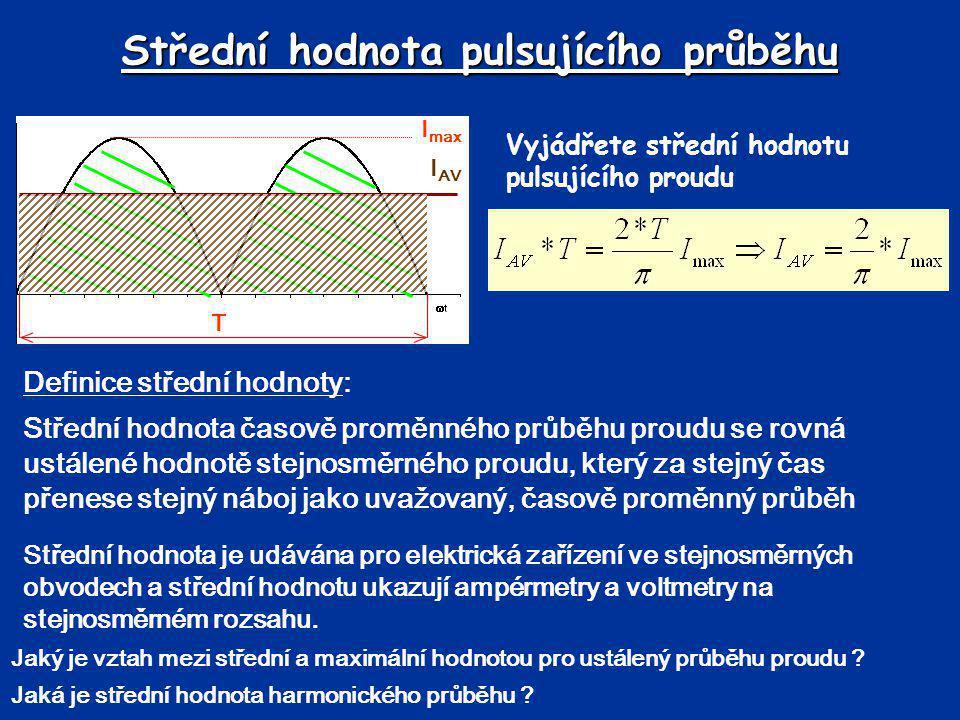 Střední hodnota pulsujícího průběhu Vyjádřete střední hodnotu pulsujícího proudu T I max I AV Definice střední hodnoty: Střední hodnota časově proměnn