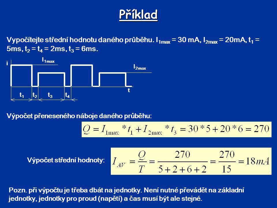 Příklad Vypočítejte střední hodnotu daného průběhu. I 1max = 30 mA, I 2max = 20mA, t 1 = 5ms, t 2 = t 4 = 2ms, t 3 = 6ms. Výpočet přeneseného náboje d