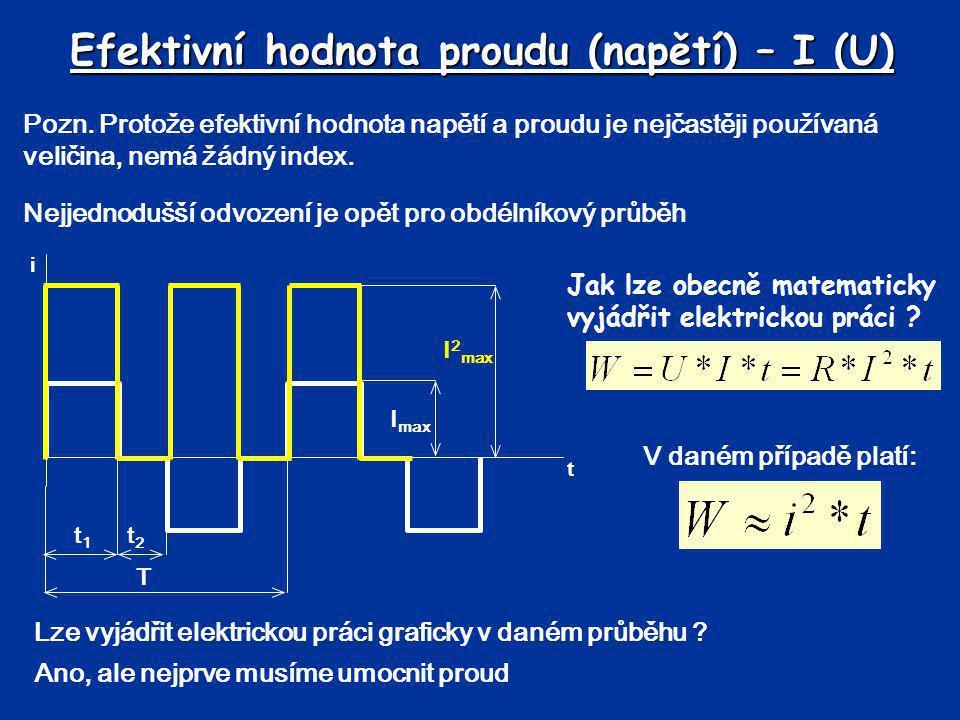 Efektivní hodnota proudu (napětí) – I (U) Pozn. Protože efektivní hodnota napětí a proudu je nejčastěji používaná veličina, nemá žádný index. Lze vyjá