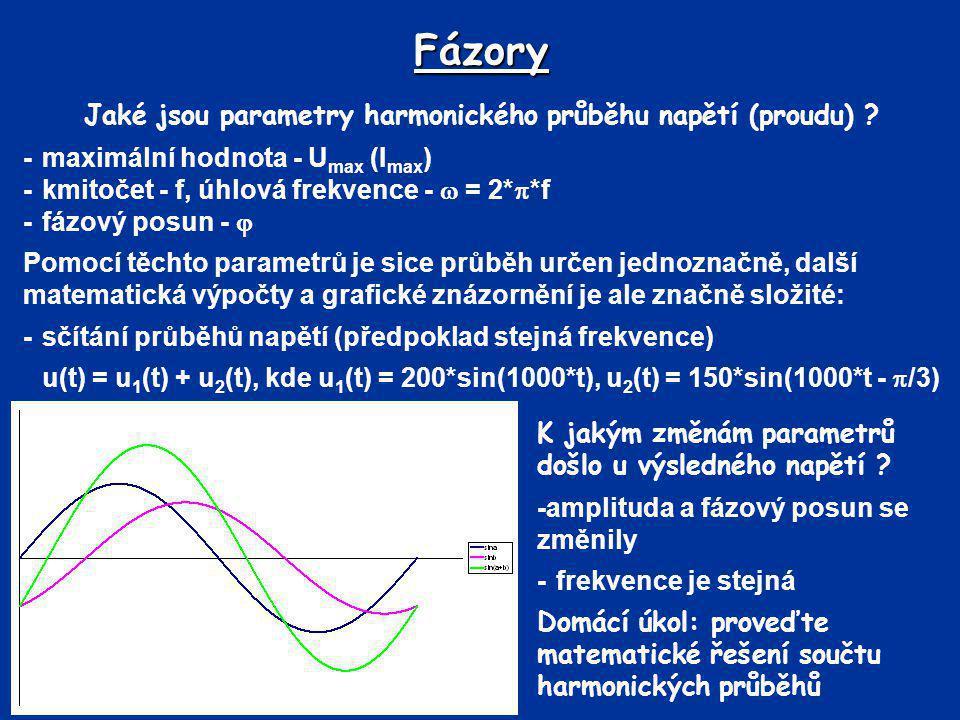 Fázory Jaké jsou parametry harmonického průběhu napětí (proudu) ? -maximální hodnota - U max (I max ) -kmitočet - f, úhlová frekvence -  = 2*  *f -f