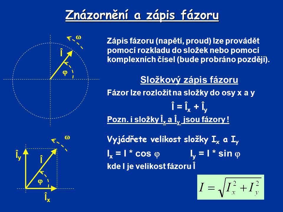 Znázornění a zápis fázoru Zápis fázoru (napětí, proud) lze provádět pomocí rozkladu do složek nebo pomocí komplexních čísel (bude probráno později). S