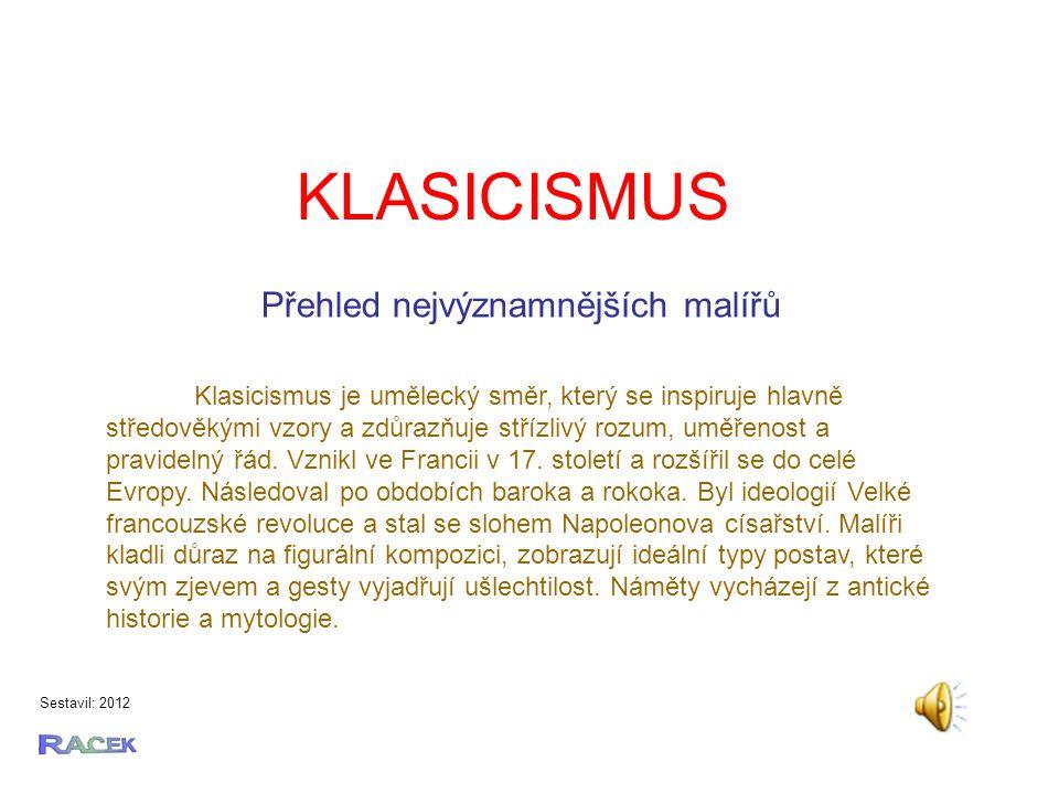 KLASICISMUS Sestavil: 2012 Klasicismus je umělecký směr, který se inspiruje hlavně středověkými vzory a zdůrazňuje střízlivý rozum, uměřenost a pravidelný řád.