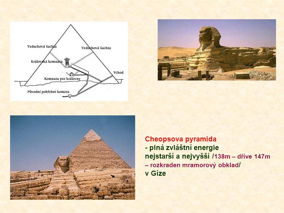 Cheopsova pyramida - plná zvláštní energie nejstarší a nejvyšší / 138m – dříve 147m – rozkraden mramorový obklad / v Gíze
