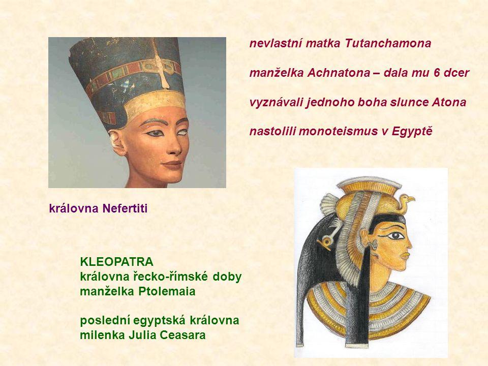 královna Nefertiti nevlastní matka Tutanchamona manželka Achnatona – dala mu 6 dcer vyznávali jednoho boha slunce Atona nastolili monoteismus v Egyptě