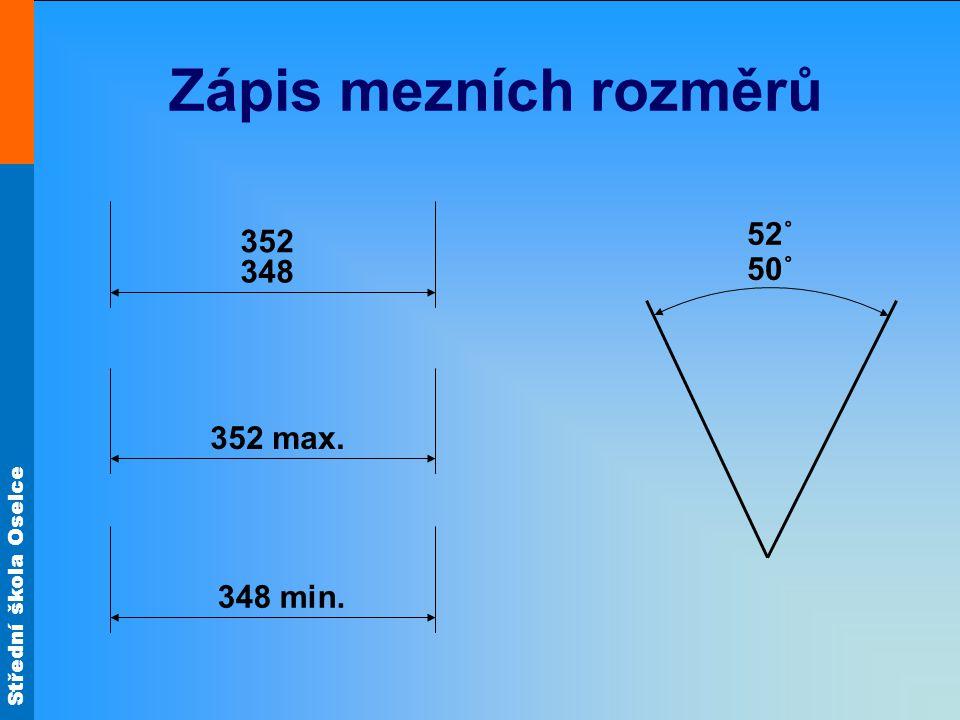 Střední škola Oselce Zápis mezních rozměrů 348 50˚ 52˚ 352 max. 348 min. 352