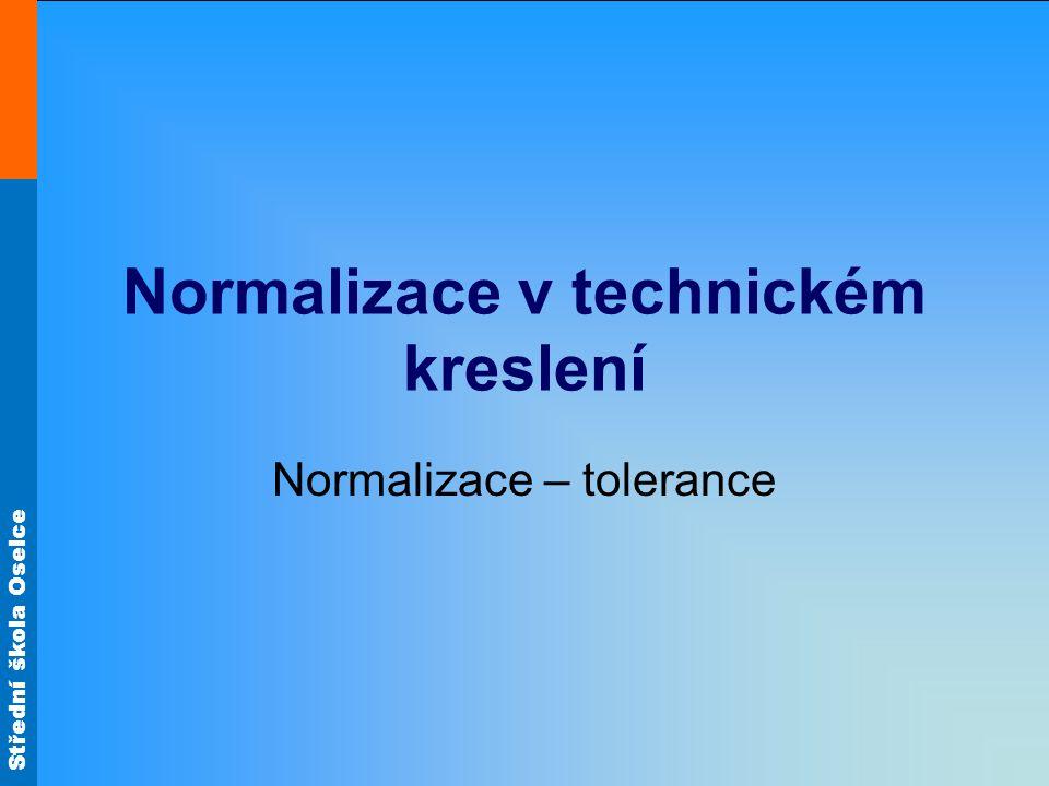 Střední škola Oselce Normalizace v technickém kreslení Normalizace – tolerance