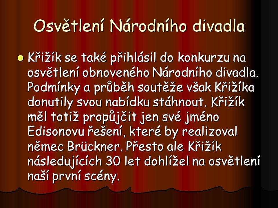 Osvětlení Národního divadla Křižík se také přihlásil do konkurzu na osvětlení obnoveného Národního divadla. Podmínky a průběh soutěže však Křižíka don