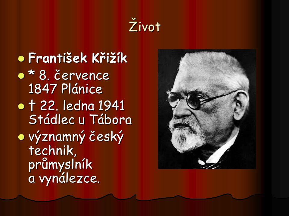 Život František Křižík František Křižík * 8. července 1847 Plánice * 8. července 1847 Plánice † 22. ledna 1941 Stádlec u Tábora † 22. ledna 1941 Stádl