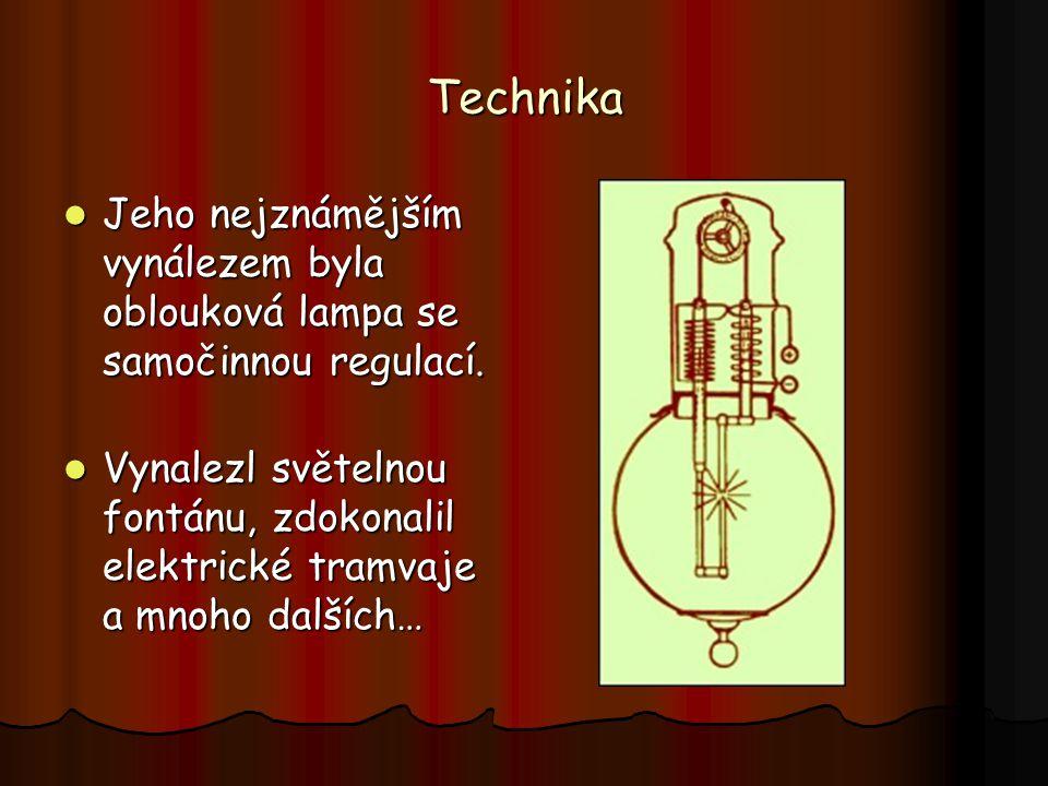 Technika Jeho nejznámějším vynálezem byla oblouková lampa se samočinnou regulací. Jeho nejznámějším vynálezem byla oblouková lampa se samočinnou regul