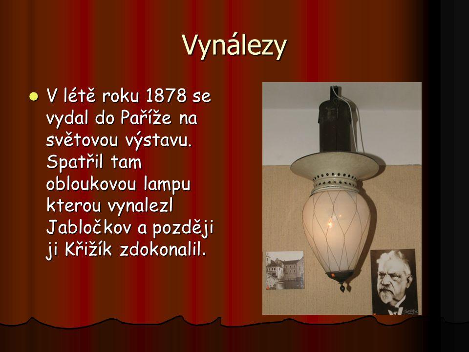 Vynálezy V létě roku 1878 se vydal do Paříže na světovou výstavu. Spatřil tam obloukovou lampu kterou vynalezl Jabločkov a později ji Křižík zdokonali