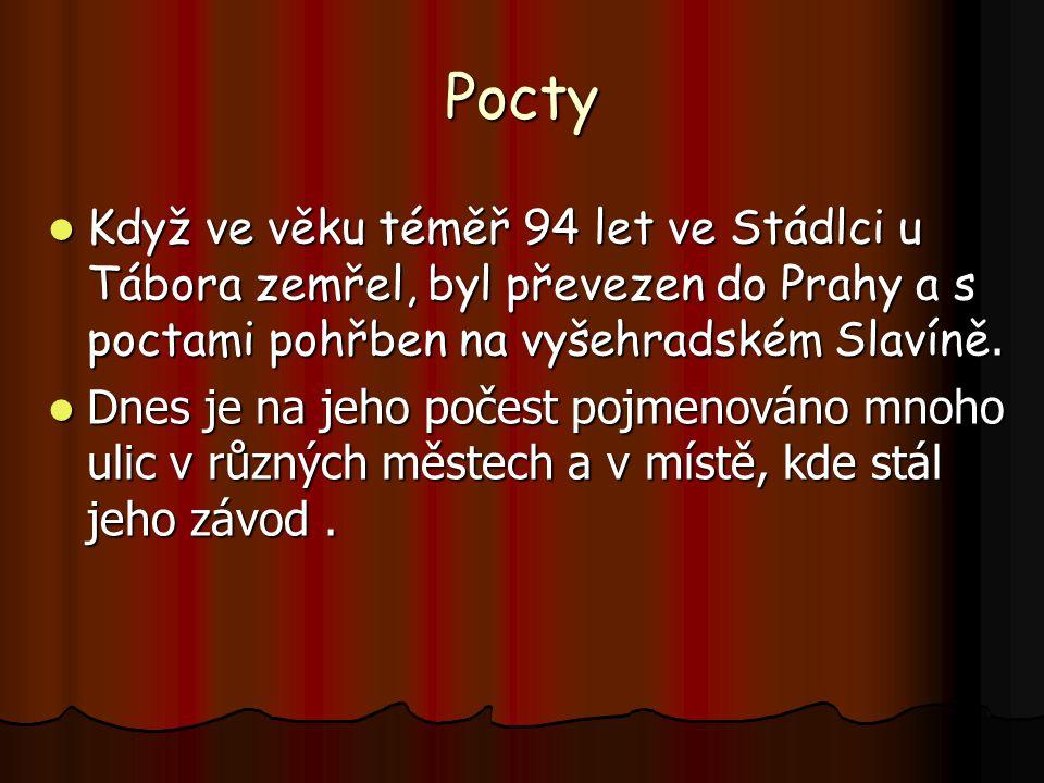 Pocty Když ve věku téměř 94 let ve Stádlci u Tábora zemřel, byl převezen do Prahy a s poctami pohřben na vyšehradském Slavíně. Když ve věku téměř 94 l
