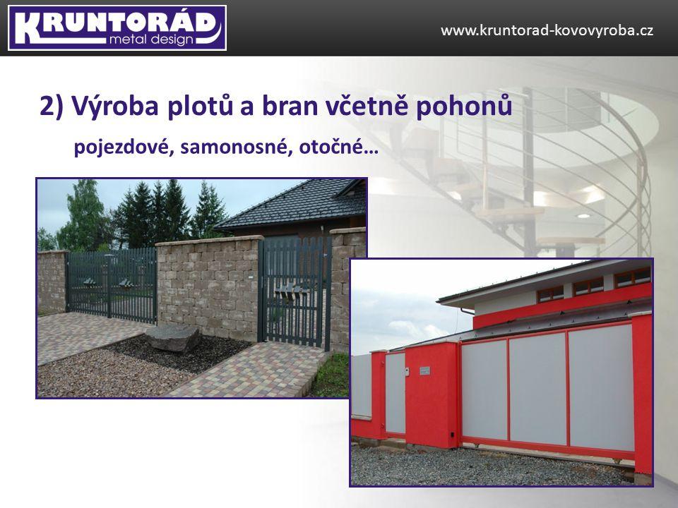 pojezdové, samonosné, otočné… www.kruntorad-kovovyroba.cz 2) Výroba plotů a bran včetně pohonů