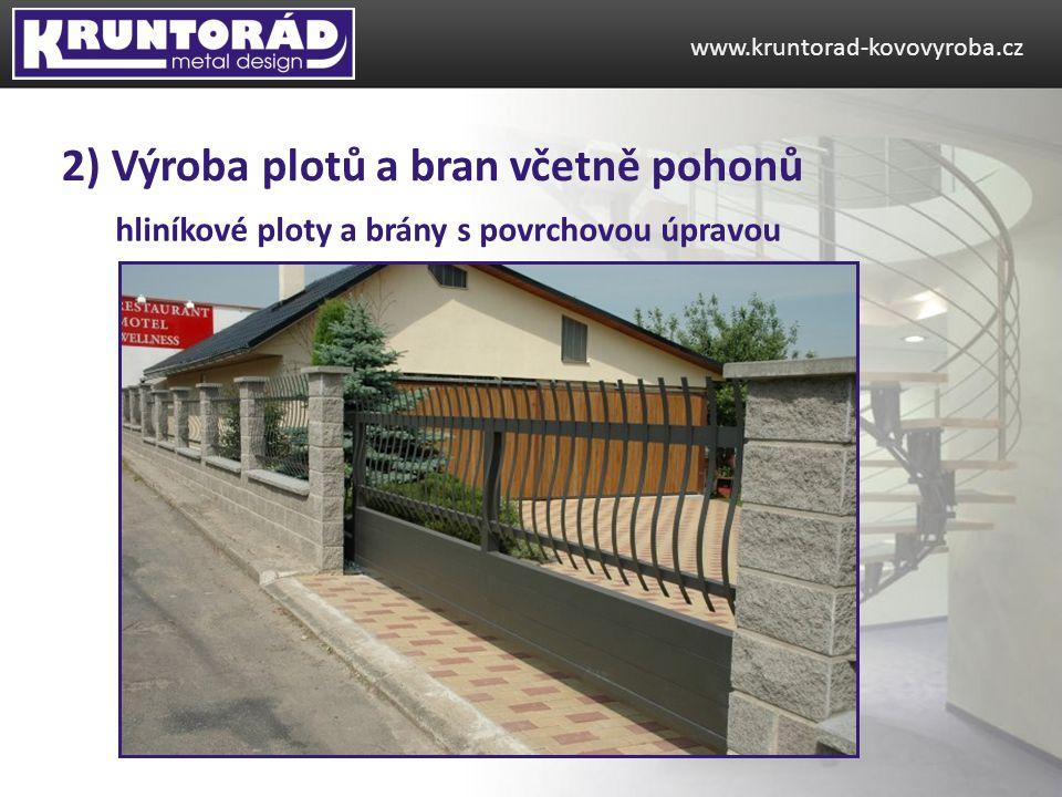 hliníkové ploty a brány s povrchovou úpravou www.kruntorad-kovovyroba.cz 2) Výroba plotů a bran včetně pohonů