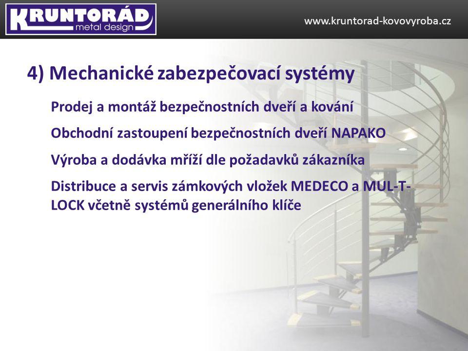 Prodej a montáž bezpečnostních dveří a kování Obchodní zastoupení bezpečnostních dveří NAPAKO Výroba a dodávka mříží dle požadavků zákazníka Distribuce a servis zámkových vložek MEDECO a MUL-T- LOCK včetně systémů generálního klíče www.kruntorad-kovovyroba.cz 4) Mechanické zabezpečovací systémy