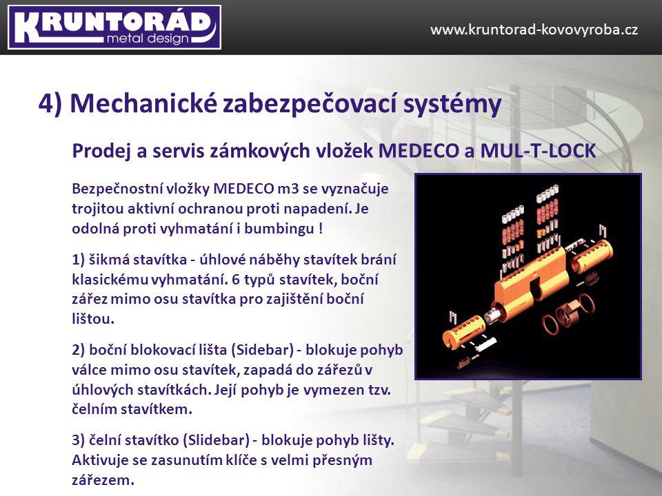 Prodej a servis zámkových vložek MEDECO a MUL-T-LOCK www.kruntorad-kovovyroba.cz 4) Mechanické zabezpečovací systémy Bezpečnostní vložky MEDECO m3 se vyznačuje trojitou aktivní ochranou proti napadení.