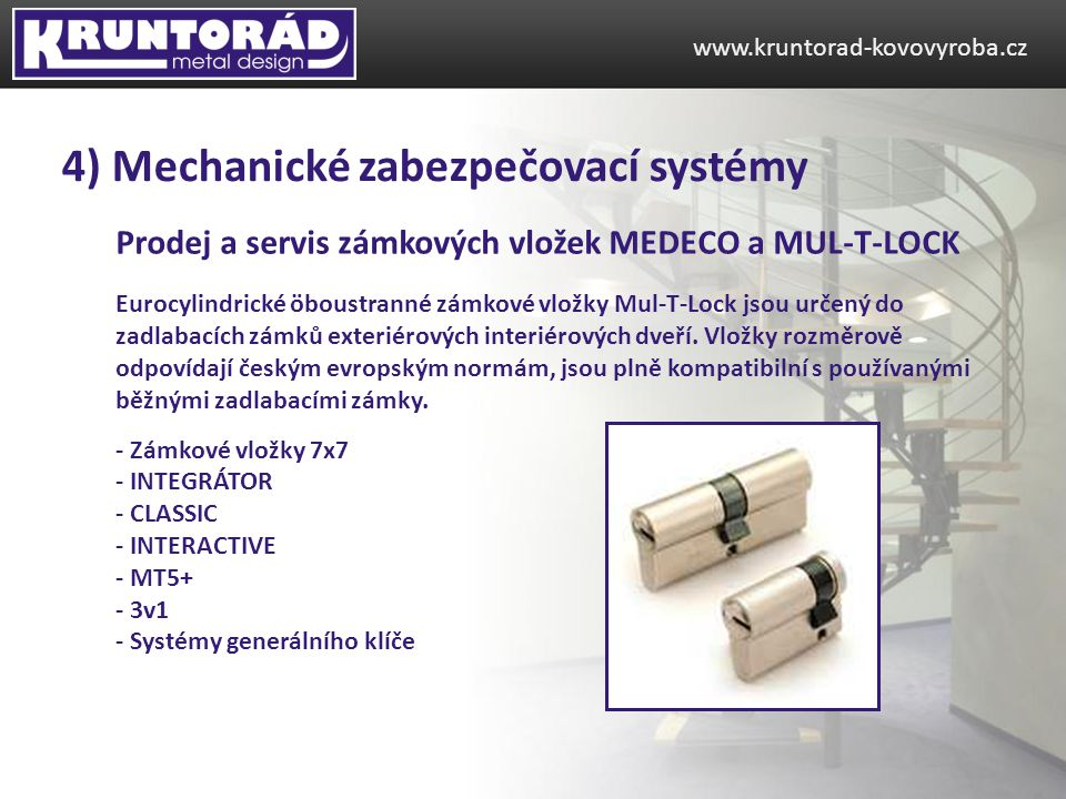 Prodej a servis zámkových vložek MEDECO a MUL-T-LOCK www.kruntorad-kovovyroba.cz 4) Mechanické zabezpečovací systémy Eurocylindrické öboustranné zámkové vložky Mul-T-Lock jsou určený do zadlabacích zámků exteriérových interiérových dveří.