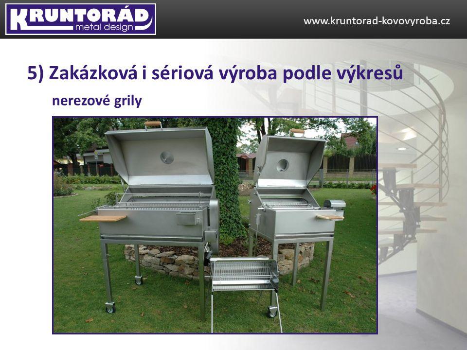 www.kruntorad-kovovyroba.cz 5) Zakázková i sériová výroba podle výkresů nerezové grily