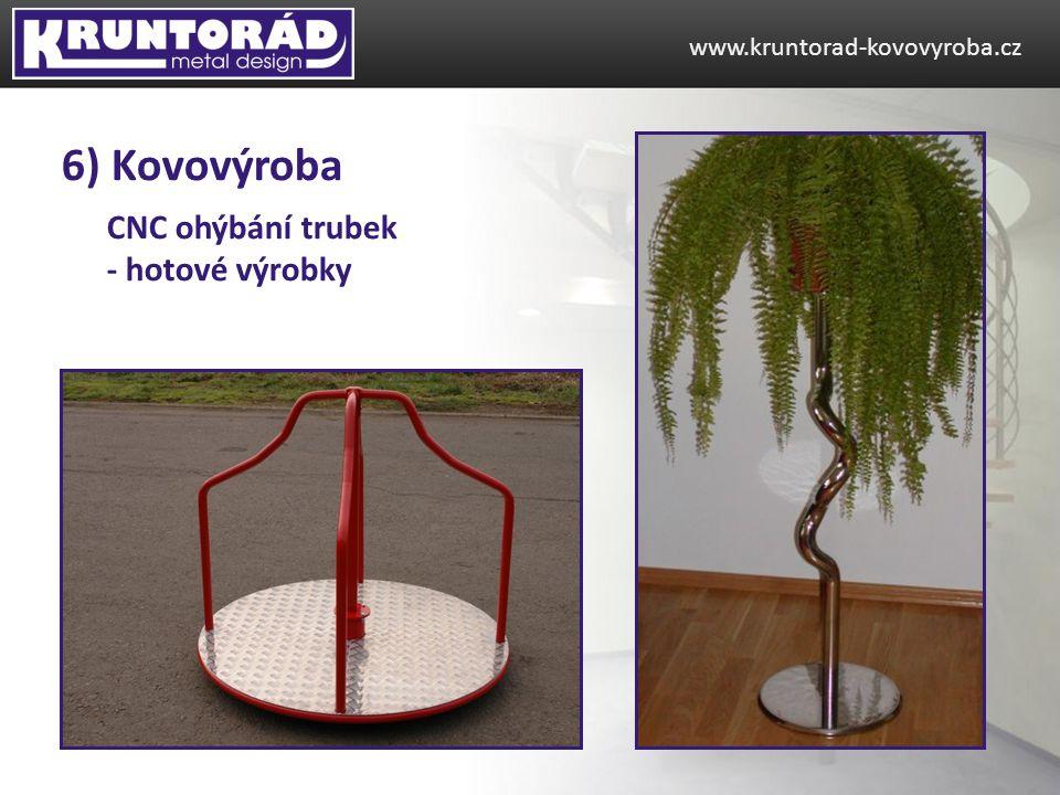 CNC ohýbání trubek - hotové výrobky www.kruntorad-kovovyroba.cz 6) Kovovýroba