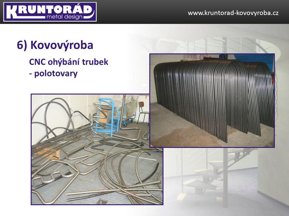 CNC ohýbání trubek - polotovary www.kruntorad-kovovyroba.cz 6) Kovovýroba