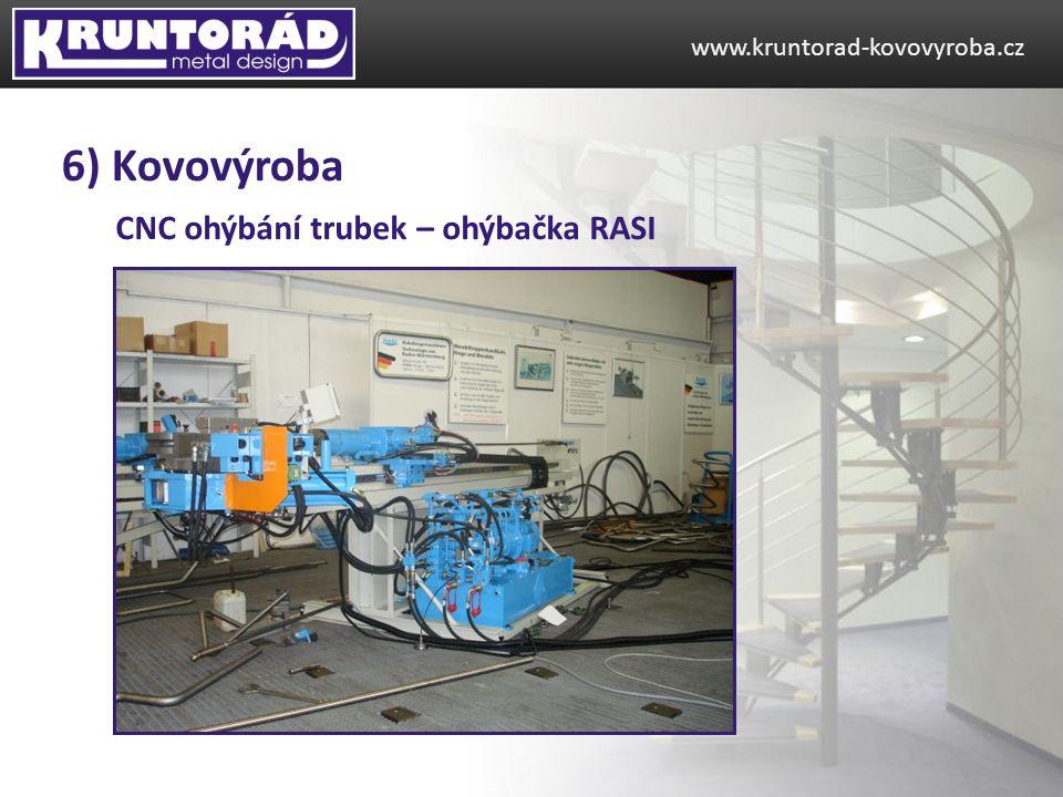 CNC ohýbání trubek – ohýbačka RASI www.kruntorad-kovovyroba.cz 6) Kovovýroba