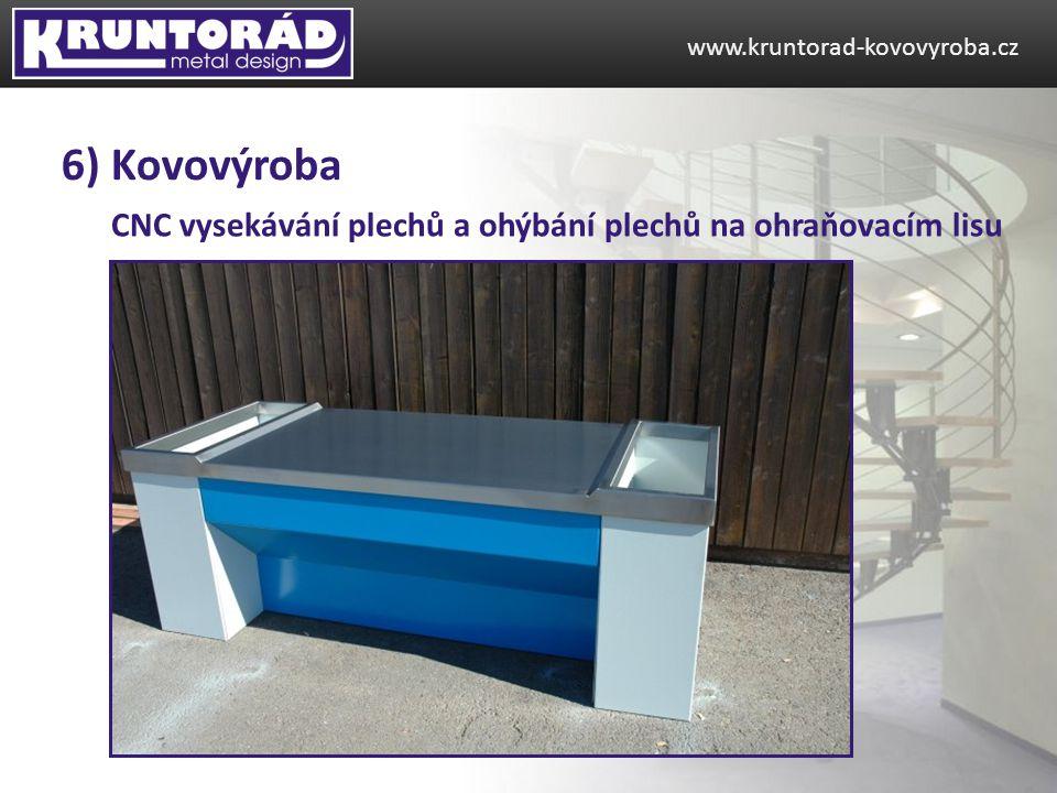 CNC vysekávání plechů a ohýbání plechů na ohraňovacím lisu www.kruntorad-kovovyroba.cz 6) Kovovýroba