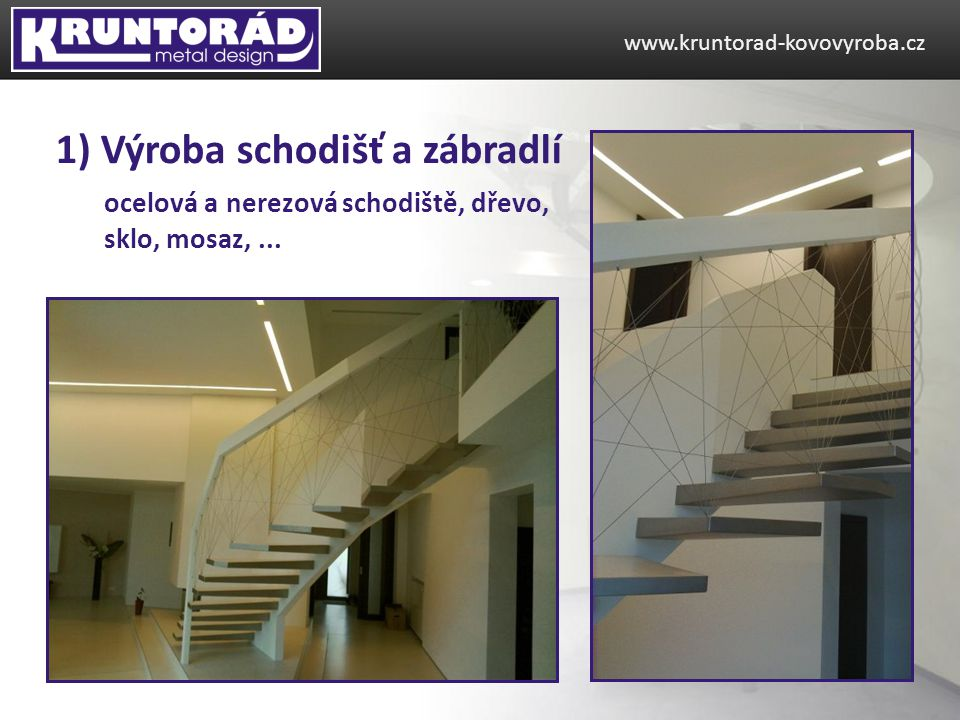 ocelová a nerezová schodiště, dřevo, sklo, mosaz,... www.kruntorad-kovovyroba.cz 1) Výroba schodišť a zábradlí