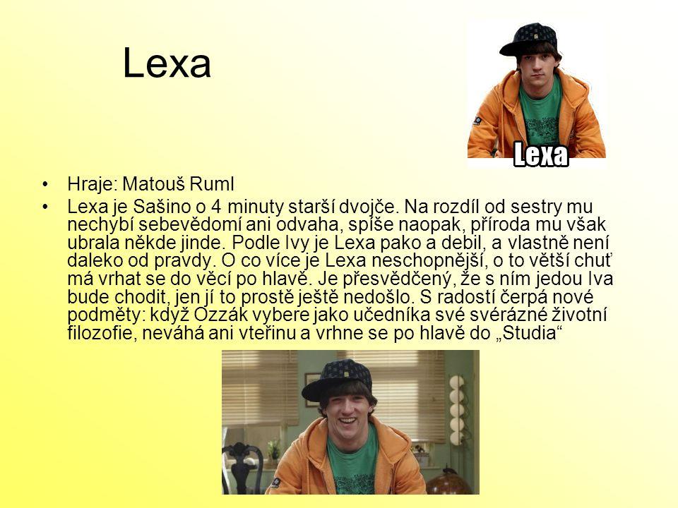 Lexa Hraje: Matouš Ruml Lexa je Sašino o 4 minuty starší dvojče. Na rozdíl od sestry mu nechybí sebevědomí ani odvaha, spíše naopak, příroda mu však u