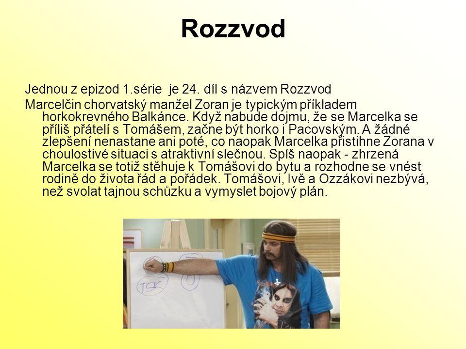 Rozzvod Jednou z epizod 1.série je 24. díl s názvem Rozzvod Marcelčin chorvatský manžel Zoran je typickým příkladem horkokrevného Balkánce. Když nabud