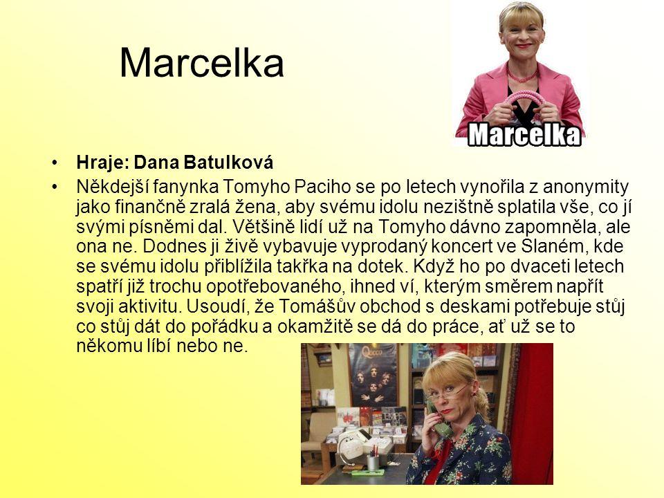 Marcelka Hraje: Dana Batulková Někdejší fanynka Tomyho Paciho se po letech vynořila z anonymity jako finančně zralá žena, aby svému idolu nezištně spl