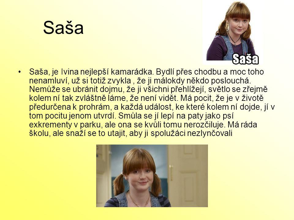 Saša Saša, je Ivina nejlepší kamarádka. Bydlí přes chodbu a moc toho nenamluví, už si totiž zvykla, že ji málokdy někdo poslouchá. Nemůže se ubránit d