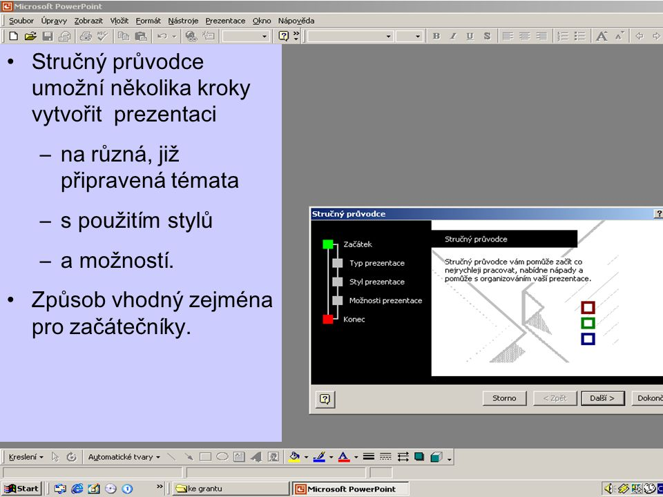 4 Stručný průvodce umožní několika kroky vytvořit prezentaci –na různá, již připravená témata –s použitím stylů –a možností.