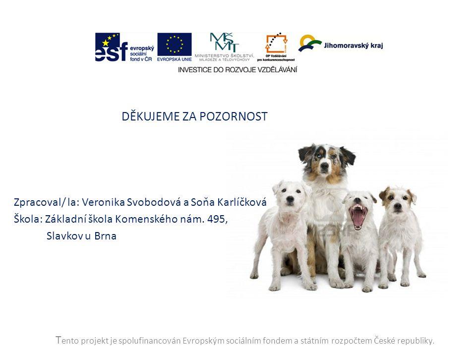 T ento projekt je spolufinancován Evropským sociálním fondem a státním rozpočtem České republiky. DĚKUJEME ZA POZORNOST Zpracoval/ la: Veronika Svobod