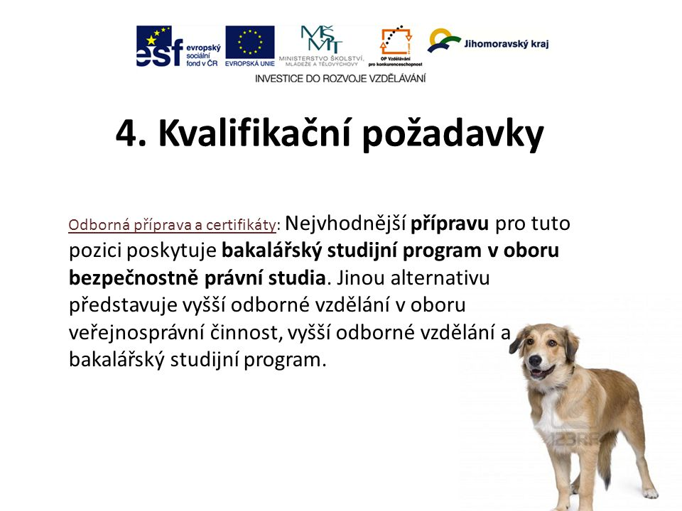Odborné dovednosti : Na úrovni 6 se v rámci odborných kompetencí specifických požadují tyto odborné dovednosti: Určování způsobu výcviku služebních psů podle způsobu použití, rasových znaků a vlastností zpracovávání programů výcviku služebních psů Zpracovávání návrhů způsobů ochrany s využitím služebních zvířat Odhalování celních a daňových přestupků, deliktů nebo trestných činů Vedení požadované dokumentace v oblasti výuky a výcviku psů Poskytování rad a konzultací v oblasti metodiky vedení výuky a výcviku služebních psů Zajišťování dohledu a ochrany s využitím služebních psů nebo speciálních technických zařízení Řízení práce kynologů a psovodů
