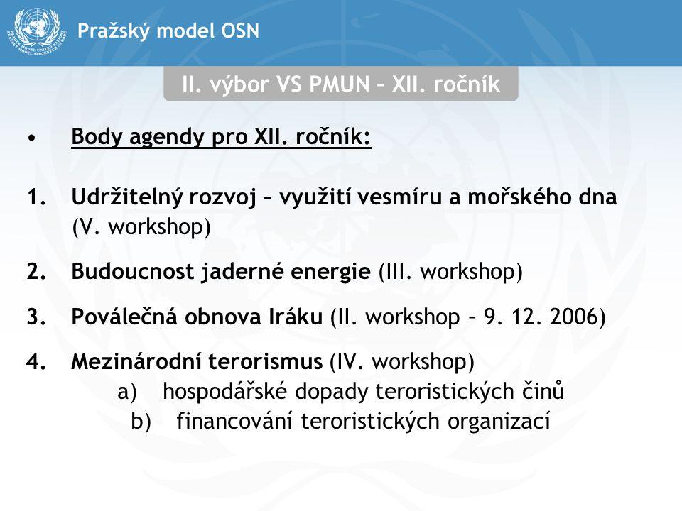 II. výbor VS PMUN – XII. ročník Body agendy pro XII. ročník: 1.Udržitelný rozvoj – využití vesmíru a mořského dna (V. workshop) 2.Budoucnost jaderné e
