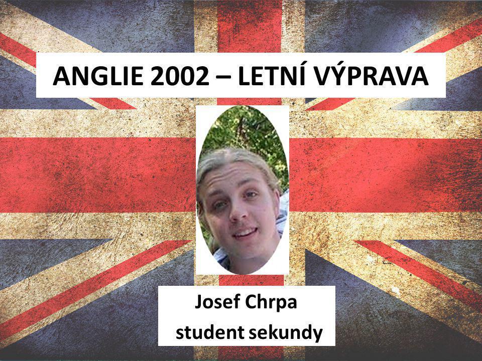 ANGLIE 2002 – LETNÍ VÝPRAVA Josef Chrpa student sekundy