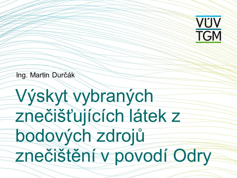 Výskyt vybraných znečišťujících látek z bodových zdrojů znečištění v povodí Odry Ing. Martin Durčák
