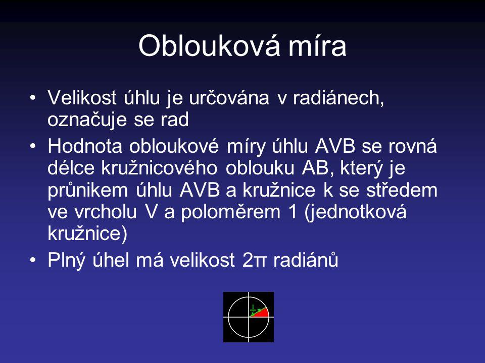 Oblouková míra Velikost úhlu je určována v radiánech, označuje se rad Hodnota obloukové míry úhlu AVB se rovná délce kružnicového oblouku AB, který je průnikem úhlu AVB a kružnice k se středem ve vrcholu V a poloměrem 1 (jednotková kružnice) Plný úhel má velikost 2π radiánů