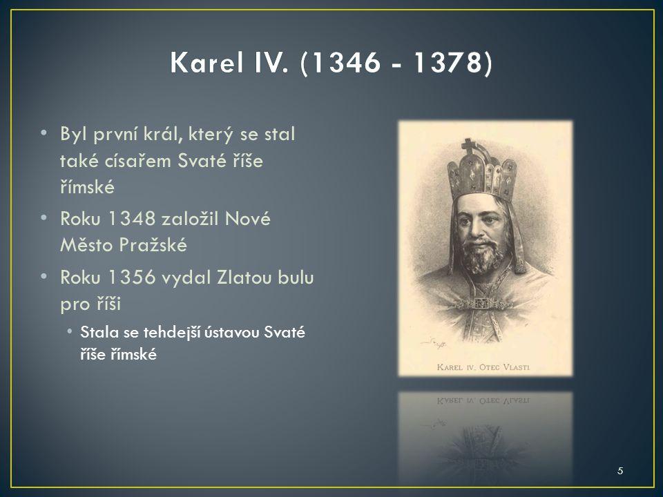Byl první král, který se stal také císařem Svaté říše římské Roku 1348 založil Nové Město Pražské Roku 1356 vydal Zlatou bulu pro říši Stala se tehdej