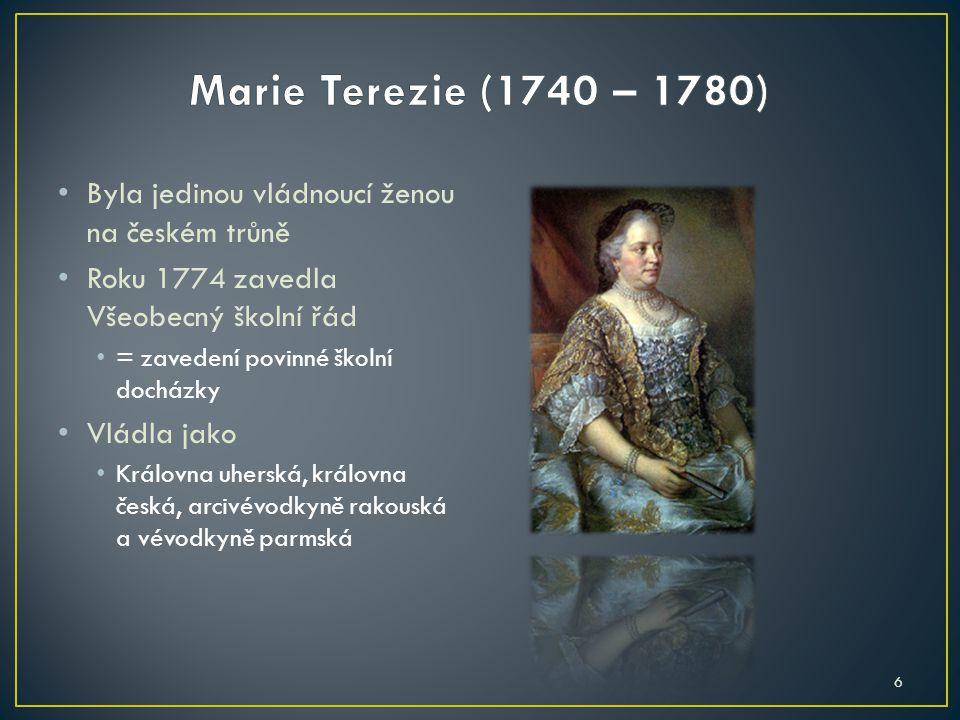Byla jedinou vládnoucí ženou na českém trůně Roku 1774 zavedla Všeobecný školní řád = zavedení povinné školní docházky Vládla jako Královna uherská, k