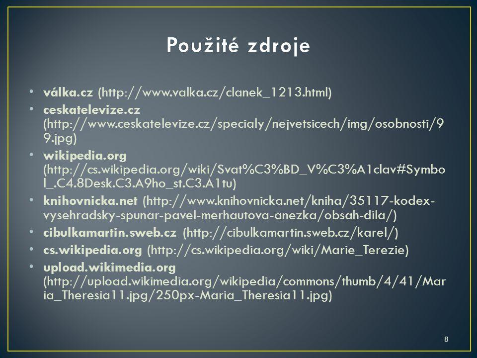 válka.cz (http://www.valka.cz/clanek_1213.html) ceskatelevize.cz (http://www.ceskatelevize.cz/specialy/nejvetsicech/img/osobnosti/9 9.jpg) wikipedia.o