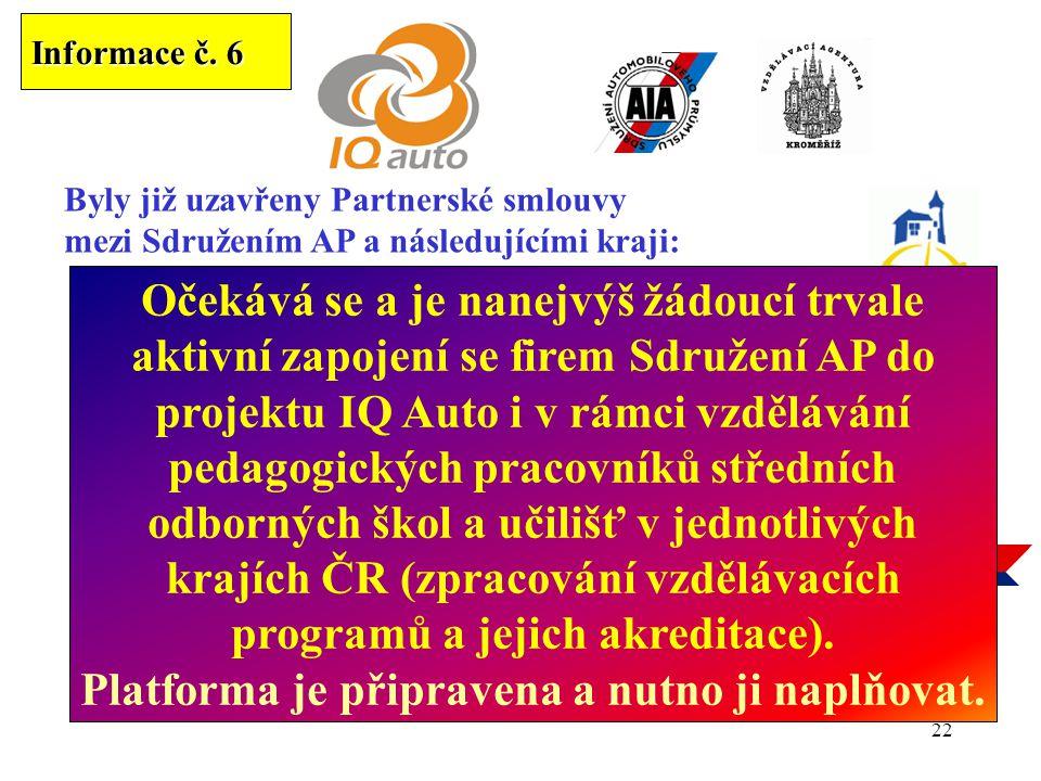 22 Informace č. 6 Byly již uzavřeny Partnerské smlouvy mezi Sdružením AP a následujícími kraji:...2. dubna 2007..... Připravují se :...21. června 2007