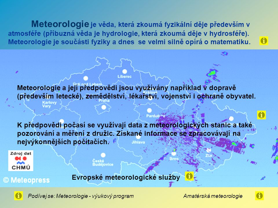 Základní meteorologické prvky Teplota vzduchu Tlak vzduchu Vlhkost vzduchu Proudění vzduchu TermografMeteorologické teploměry BarografBarometr Vlhkoměr Anemometr Hydrologie (součást meteorologie) sleduje množství srážek a stav vodních toků a nádrží
