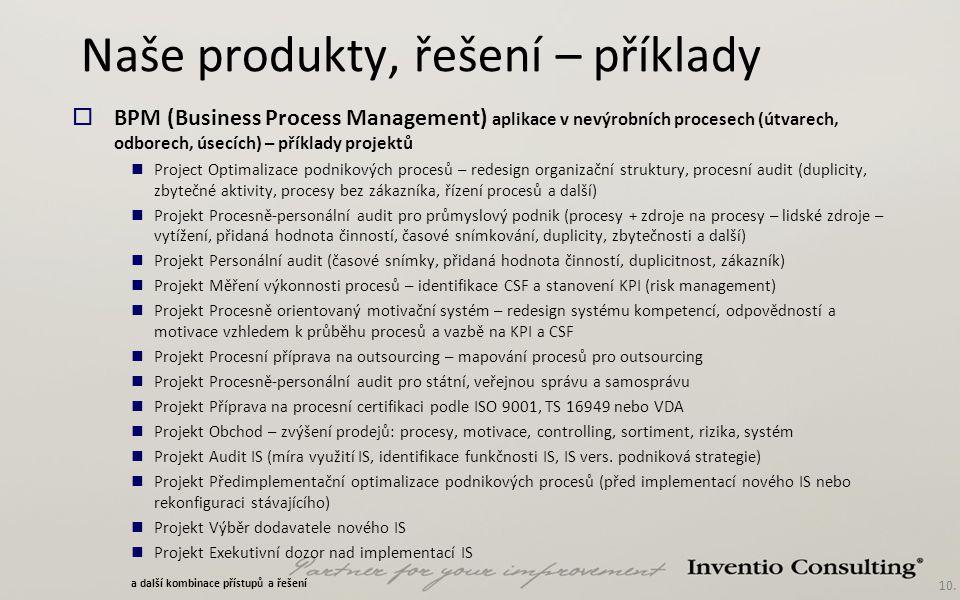 10. Naše produkty, řešení – příklady  BPM (Business Process Management) aplikace v nevýrobních procesech (útvarech, odborech, úsecích) – příklady pro