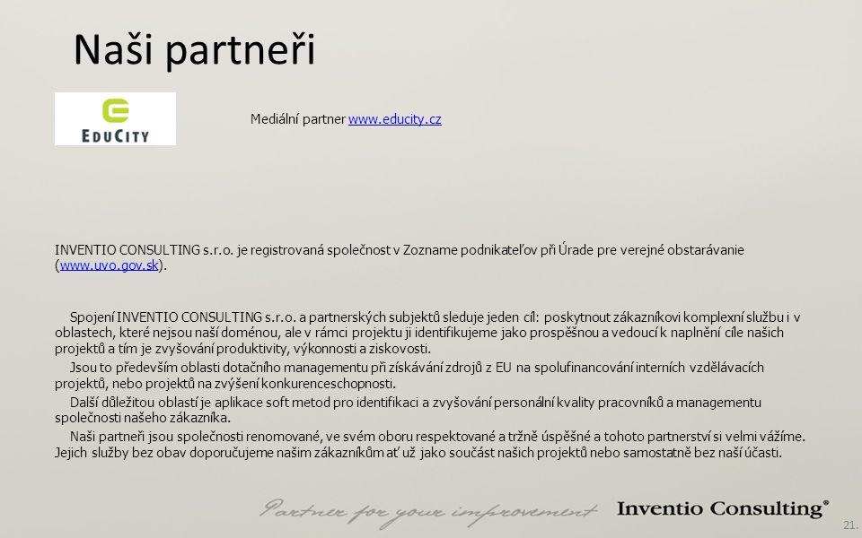 21. Naši partneři INVENTIO CONSULTING s.r.o. je registrovaná společnost v Zozname podnikateľov při Úrade pre verejné obstarávanie (www.uvo.gov.sk).www