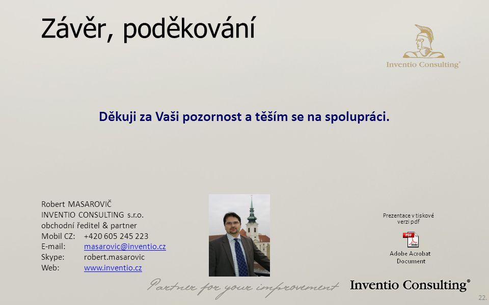 22. Závěr, poděkování Robert MASAROVIČ INVENTIO CONSULTING s.r.o. obchodní ředitel & partner Mobil CZ: +420 605 245 223 E-mail:masarovic@inventio.cz S