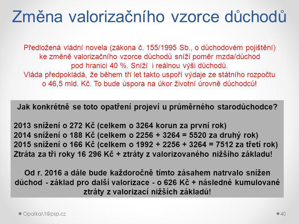 OpalkaM@psp.cz 40 Změna valorizačního vzorce důchodů Předložená vládní novela (zákona č.