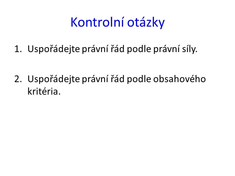 Odpovědi 1.Ústava ČR a Listina, ústavní zákony, zákony a zákonná opatření, vládní nařízení, vyhlášky ministrů, vyhlášky a nařízení krajských úřadů, vyhlášky a nařízení obcí.