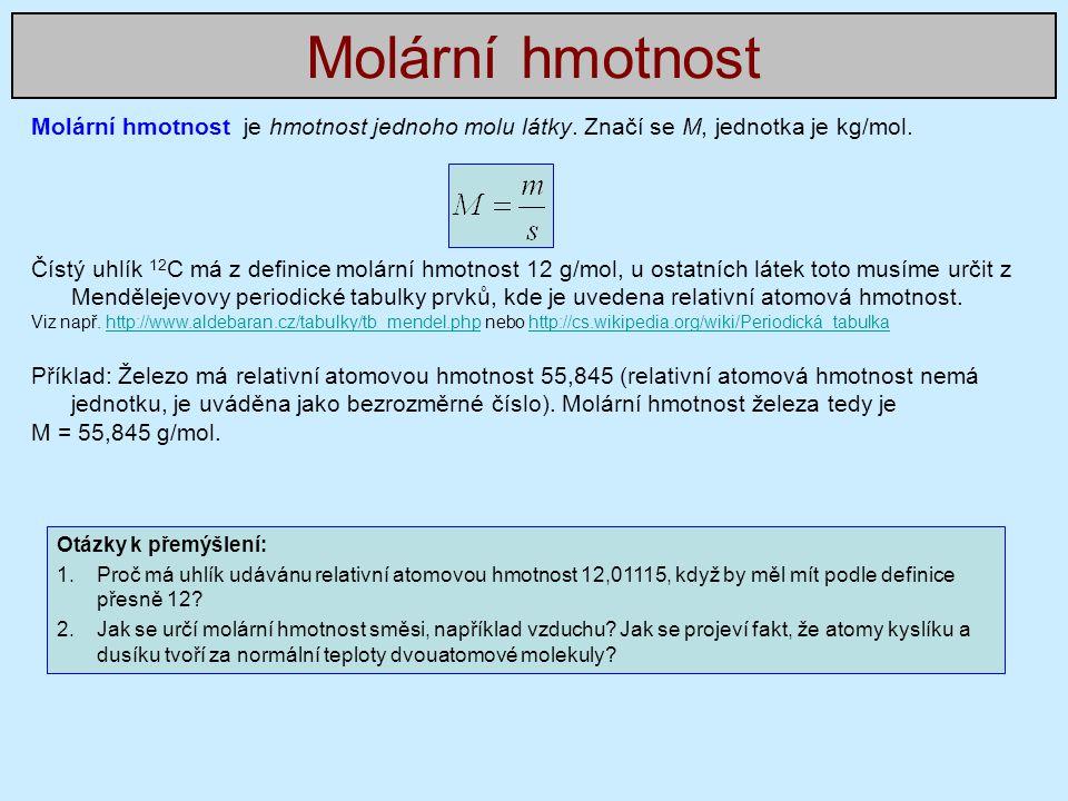 Molární hmotnost je hmotnost jednoho molu látky. Značí se M, jednotka je kg/mol. Čístý uhlík 12 C má z definice molární hmotnost 12 g/mol, u ostatních