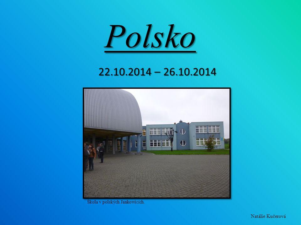 Polsko 22.10.2014 – 26.10.2014 Škola v polských Jankowicích. Natálie Kučerová